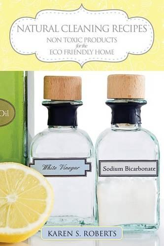 Natural Cleaning Recipes: Non Toxic Products for the Eco Friendly Home (Paperback)