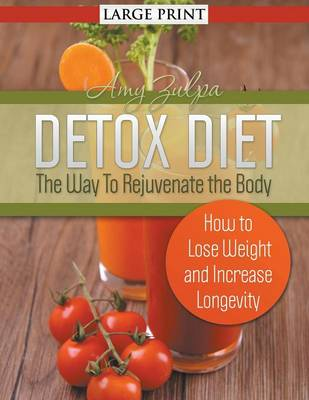 Detox Diet: The Way to Rejuvenate the Body (Large Print): How to Lose Weight and Increase Longevity (Paperback)