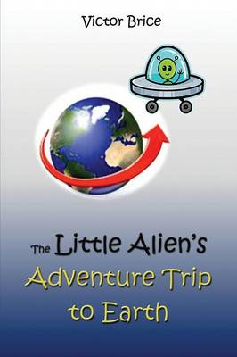 The Little Alien's Adventure Trip to Earth (Paperback)