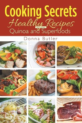Cooking Secrets: Healthy Recipes Including Quinoa and Superfoods (Paperback)