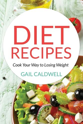 Diet Recipes: Cook Your Way to Losing Weight (Paperback)