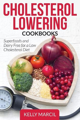 Cholesterol Lowering Cookbooks: Superfoods and Dairy Free for a Low Cholesterol Diet (Paperback)