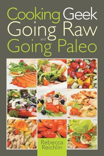 Cooking Geek: Going Raw and Going Paleo (Paperback)