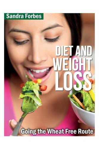 Diet and Weight Loss: Going the Wheat Free Route (Paperback)