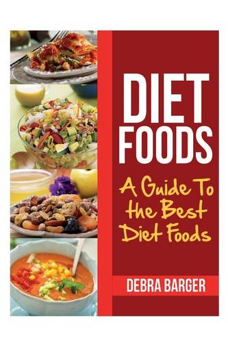 Diet Foods: A Guide to the Best Diet Foods (Paperback)