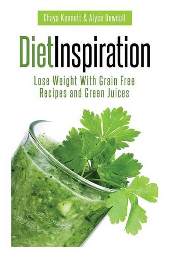 Diet Inspiration: Lose Weight with Grain Free Recipes and Green Juices (Paperback)