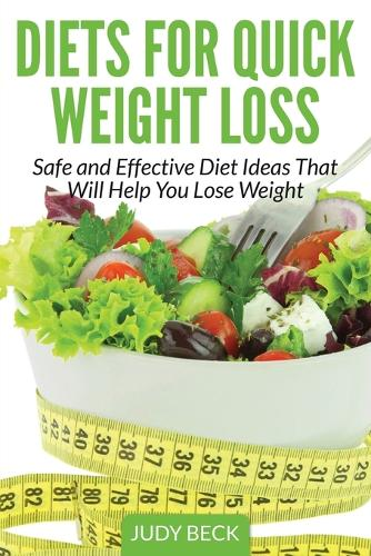 Diets for Quick Weight Loss: Safe and Effective Diet Ideas That Will Help You Lose Weight (Paperback)