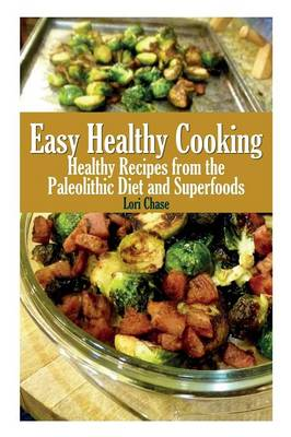 Easy Healthy Cooking: Healthy Recipes from the Paleolithic Diet and Superfoods (Paperback)