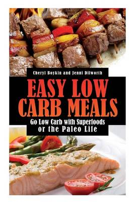Easy Low Carb Meals: Go Low Carb with Superfoods or the Paleo Life (Paperback)