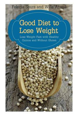 Good Diet to Lose Weight: Lose Weight Fast with Healthy Quinoa and Without Gluten (Paperback)