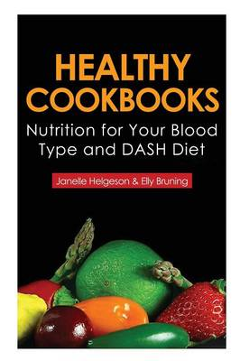 Healthy Cookbooks: Nutrition for Your Blood Type and Dash Diet (Paperback)