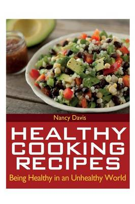 Healthy Cooking Recipes: Being Healthy in an Unhealthy World (Paperback)