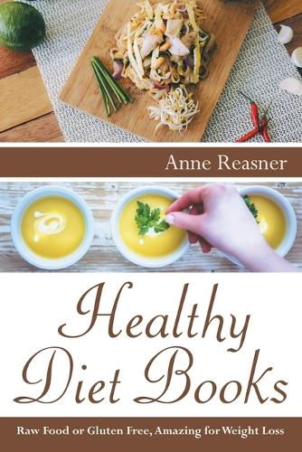 Healthy Diet Books: Raw Food or Gluten Free, Amazing for Weight Loss (Paperback)