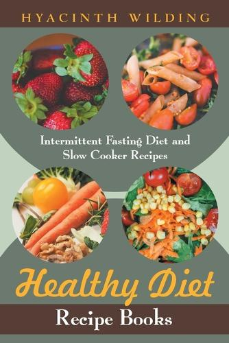 Healthy Diet Recipe Books: Intermittent Fasting Diet and Slow Cooker Recipes (Paperback)