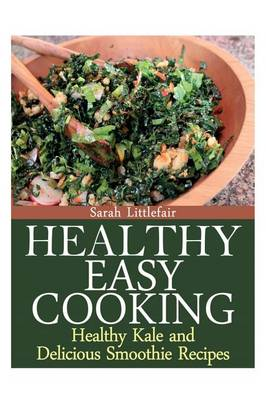 Healthy Easy Cooking: Healthy Kale and Delicious Smoothie Recipes (Paperback)