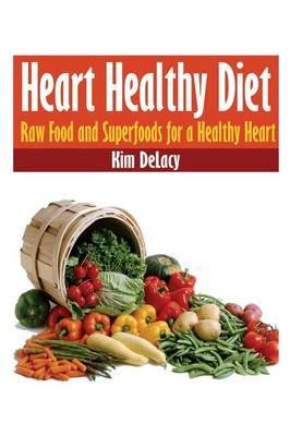 Heart Healthy Diet: Raw Food and Superfoods for a Healthy Heart (Paperback)