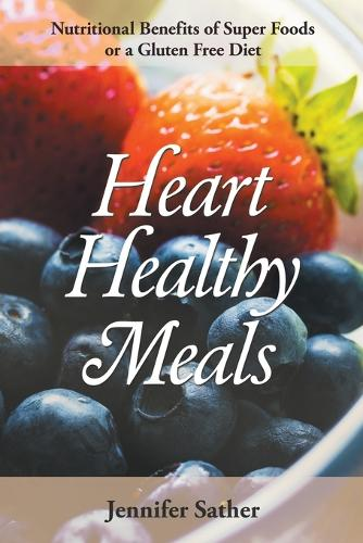 Heart Healthy Meals: Nutritional Benefits of Super Foods or a Gluten Free Diet (Paperback)