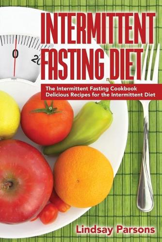 Intermittent Fasting Diet: The Intermittent Fasting Cookbook - Delicious Recipes for the Intermittent Diet (Paperback)