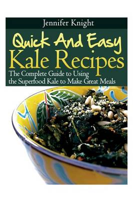 Kale Recipes: The Complete Guide to Using the Superfood Kale to Make Great Meals (Paperback)