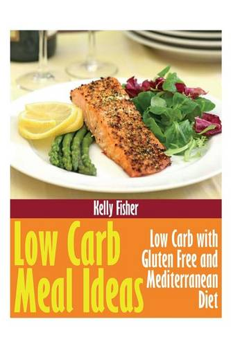 Low Carb Meal Ideas: Low Carb with Gluten Free and Mediterranean Diet (Paperback)