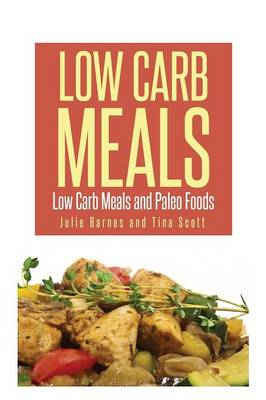 Low Carb Meals: Low Carb Meals and Paleo Foods (Paperback)