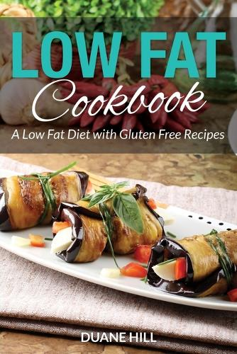 Low Fat Cookbook: A Low Fat Diet with Gluten Free Recipes (Paperback)