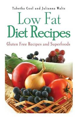 Low Fat Diet Recipes: Gluten Free Recipes and Superfoods (Paperback)