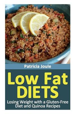 Low Fat Diets: Losing Weight with a Gluten Free Diet and Quinoa Recipes (Paperback)