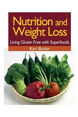Nutrition and Weight Loss: Living Gluten Free with Superfoods (Paperback)