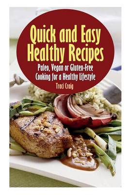 Quick and Easy Healthy Recipes: Paleo, Vegan and Gluten-Free Cooking for a Healthy Lifestyle (Paperback)