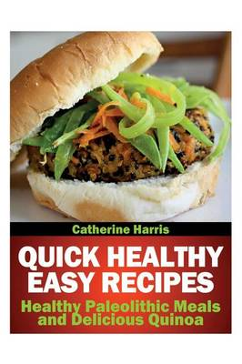 Quick Healthy Easy Recipes: Healthy Paleolithic Meals and Delicious Quinoa (Paperback)
