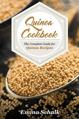 Quinoa Cookbook: The Complete Guide for Quinoa Recipes (Paperback)