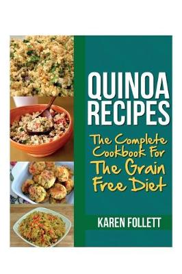 Quinoa Recipes: The Complete Cookbook for the Grain Free Diet (Paperback)