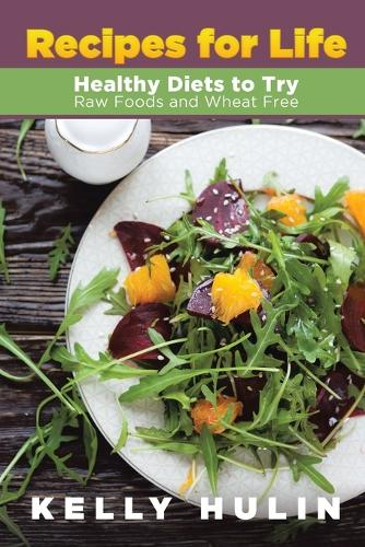 Recipes for Life: Healthy Diets to Try: Raw Foods and Wheat Free (Paperback)