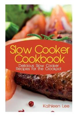 Slow Cooker Cookbook: Delicious Slow Cooker Recipes for the Crockpot (Paperback)
