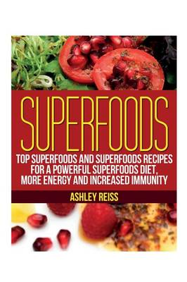 Superfoods: Top Superfoods and Superfoods Recipes for a Powerful Superfoods Diet, More Energy and Increased Immunity (Paperback)
