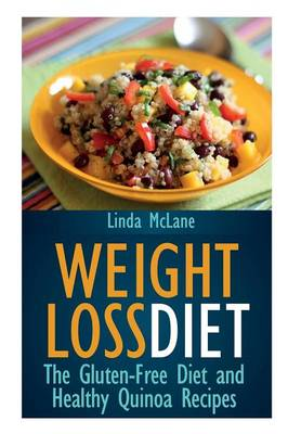 Weight Loss Diet: The Gluten-Free Diet and Healthy Quinoa Recipes (Paperback)