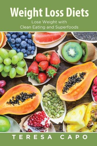 Weight Loss Diets: Lose Weight with Clean Eating and Superfoods (Paperback)