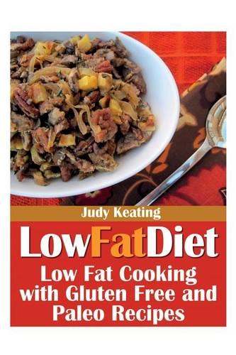 Low Fat Diet: Low Fat Cooking with Gluten Free and Paleo Recipes (Paperback)