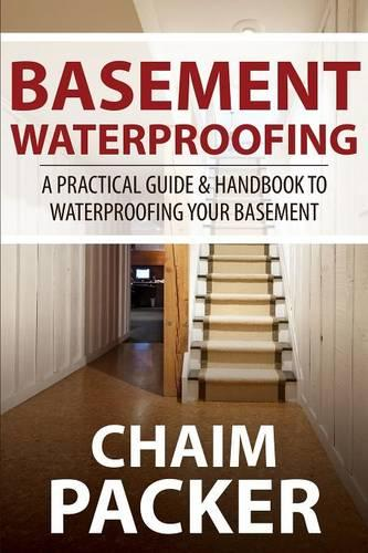 Basement Waterproofing: A Practical Guide & Handbook to Waterproofing Your Basement (Paperback)