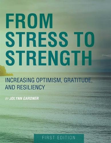 From Stress to Strength: Increasing Optimism, Gratitude, and Resiliency (Paperback)