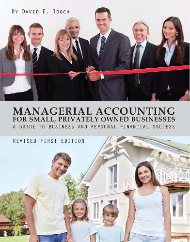 Managerial Accounting for Small, Privately Owned Businesses: A Guide to Business and Personal Financial Success (Paperback)