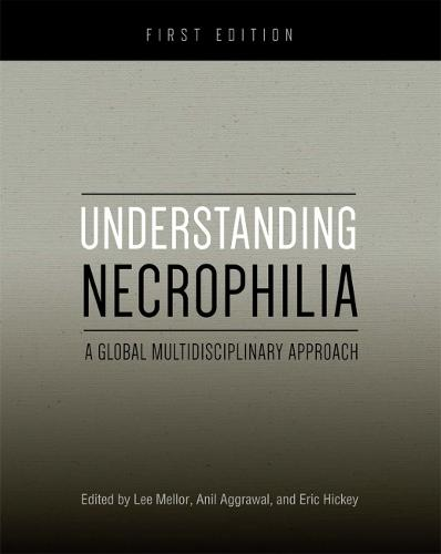 Understanding Necrophilia: A Global Multidisciplinary Approach (Paperback)