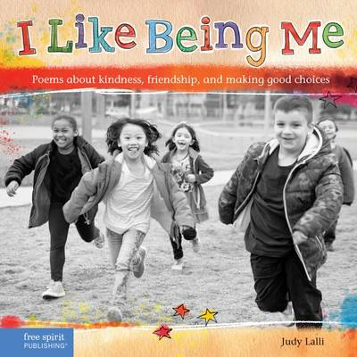 I Like Being Me: Poems about Kindness, Friendship, and Making Good Choices (Paperback)