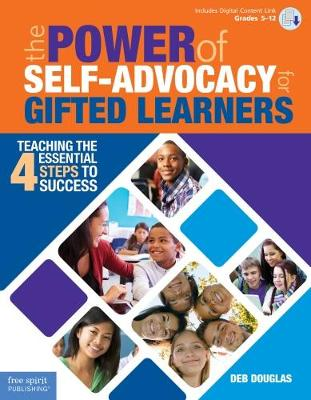 The Power of Self-Advocacy for Gifted Learners: Grades 5-12: Teaching the Four Essential Steps to Success (Paperback)