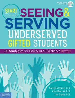 Start Seeing and Serving Underserved Gifted Students: 50 Strategies for Equity and Excellence (Paperback)