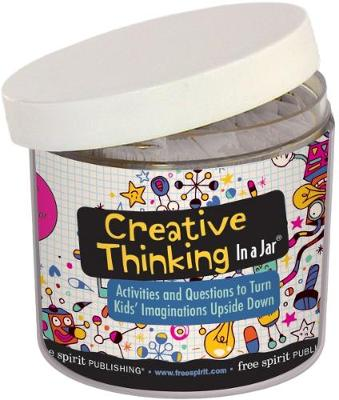 Creative Thinking in a Jar: Activities and Questions to Turn Kids (TM) Imaginations Upside Down
