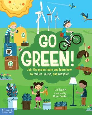 Go Green!: Join the Green Team and Learn How to Reduce, Reuse, and Recycle! (Hardback)