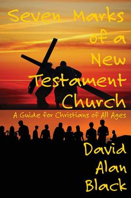 Seven Marks of a New Testament Church: A Guide for Christians of All Ages (Paperback)
