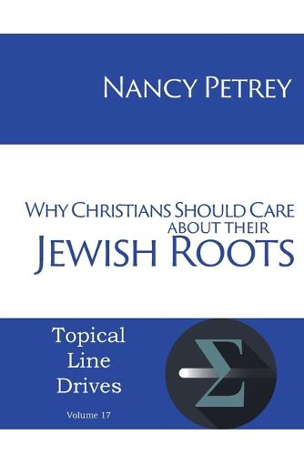 Why Christians Should Care about Their Jewish Roots (Paperback)